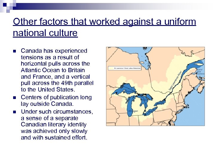 Other factors that worked against a uniform national culture n n n Canada has