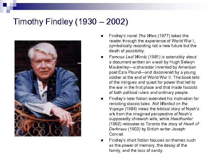 Timothy Findley (1930 – 2002) n n Findley's novel The Wars (1977) takes the