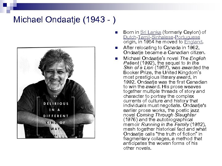 Michael Ondaatje (1943 - ) n n n Born in Sri Lanka (formerly Ceylon)