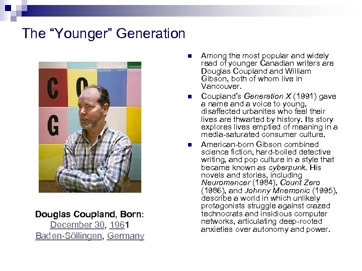 "The ""Younger"" Generation n Douglas Coupland, Born: December 30, 1961 Baden-Söllingen, Germany Among the"