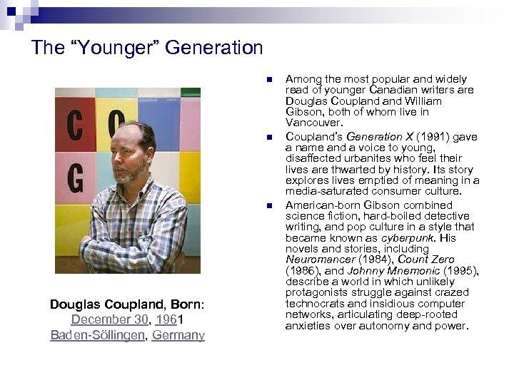 "The ""Younger"" Generation n Douglas Coupland, Born: December 30, 1961 Baden-Söllingen, Germany Among the"