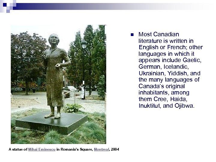 n A statue of Mihai Eminescu in Romania's Square, Montreal, 2004 Most Canadian literature
