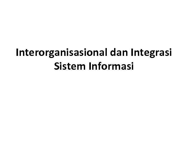 Interorganisasional dan Integrasi Sistem Informasi