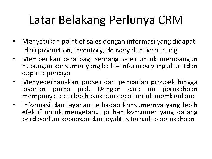 Latar Belakang Perlunya CRM • Menyatukan point of sales dengan informasi yang didapat dari