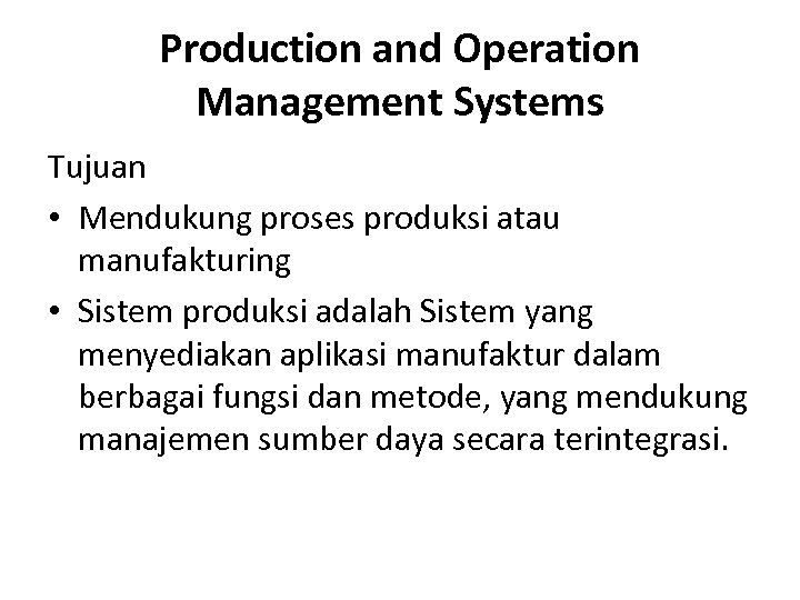 Production and Operation Management Systems Tujuan • Mendukung proses produksi atau manufakturing • Sistem