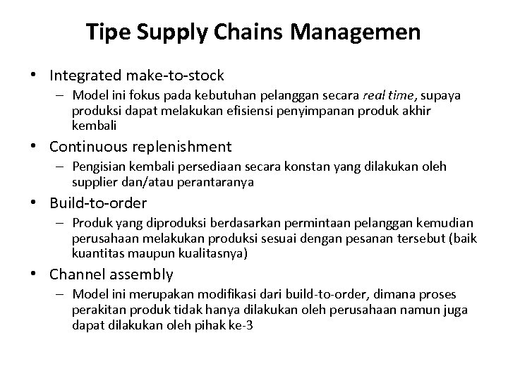 Tipe Supply Chains Managemen • Integrated make-to-stock – Model ini fokus pada kebutuhan pelanggan