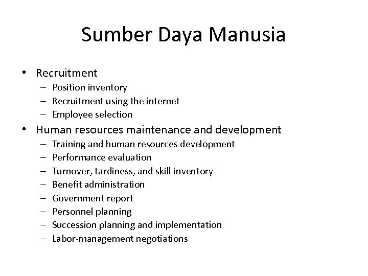 Sumber Daya Manusia • Recruitment – Position inventory – Recruitment using the internet –