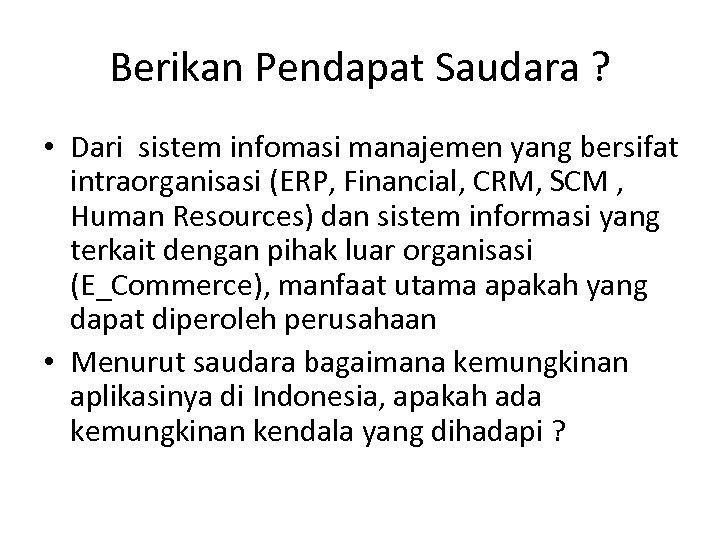 Berikan Pendapat Saudara ? • Dari sistem infomasi manajemen yang bersifat intraorganisasi (ERP, Financial,