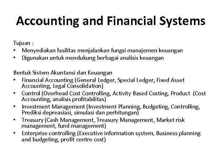 Accounting and Financial Systems Tujuan : • Menyediakan fasilitas menjalankan fungsi manajemen keuangan •