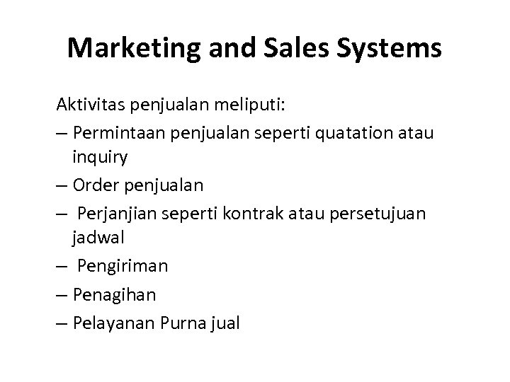 Marketing and Sales Systems Aktivitas penjualan meliputi: – Permintaan penjualan seperti quatation atau inquiry