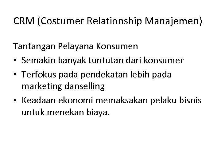 CRM (Costumer Relationship Manajemen) Tantangan Pelayana Konsumen • Semakin banyak tuntutan dari konsumer •