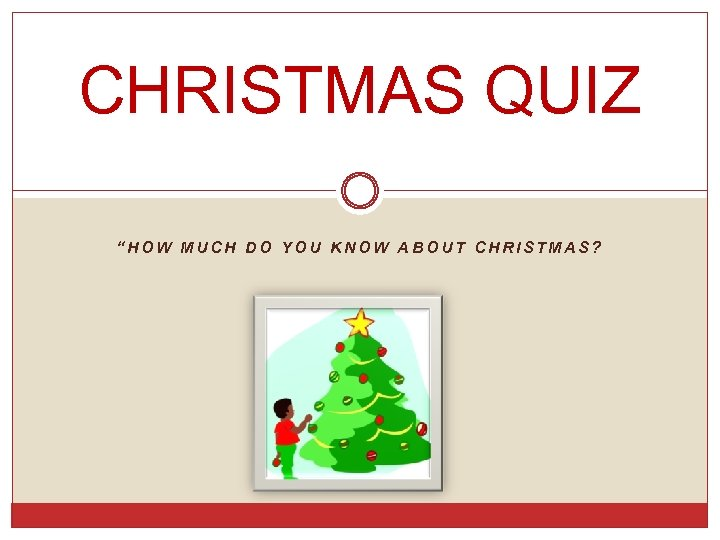 "CHRISTMAS QUIZ ""HOW MUCH DO YOU KNOW ABOUT CHRISTMAS?"