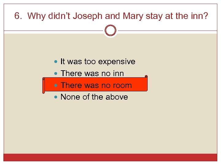 6. Why didn't Joseph and Mary stay at the inn? It was too expensive