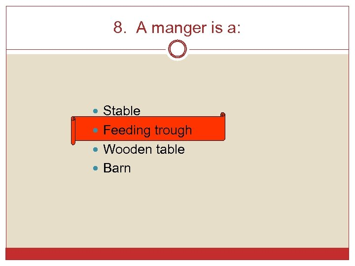 8. A manger is a: Stable Feeding trough Wooden table Barn