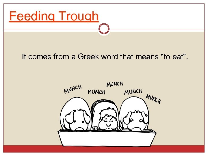 Feeding Trough It comes from a Greek word that means