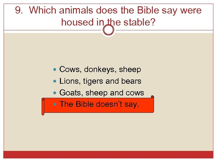 9. Which animals does the Bible say were housed in the stable? Cows, donkeys,