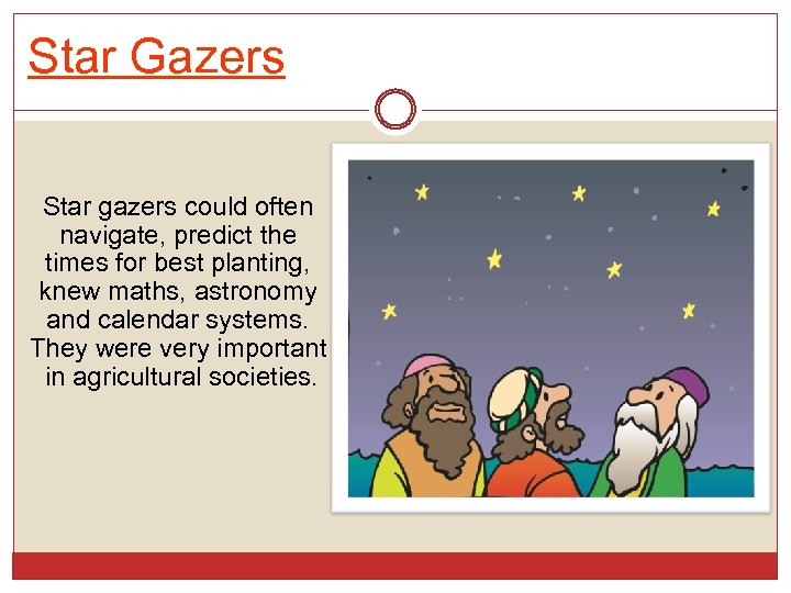 Star Gazers Star gazers could often navigate, predict the times for best planting, knew