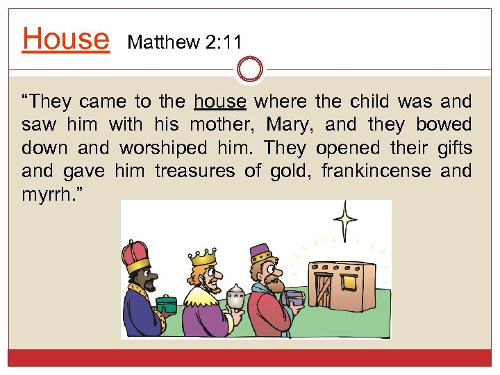 "House Matthew 2: 11 ""They came to the house where the child was and"