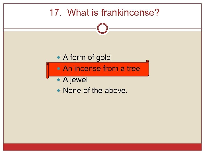 17. What is frankincense? A form of gold An incense from a tree A