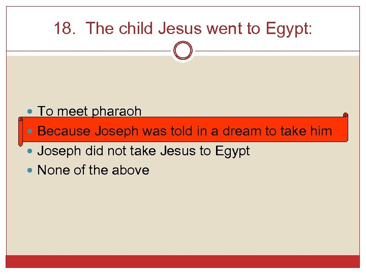 18. The child Jesus went to Egypt: To meet pharaoh Because Joseph was told
