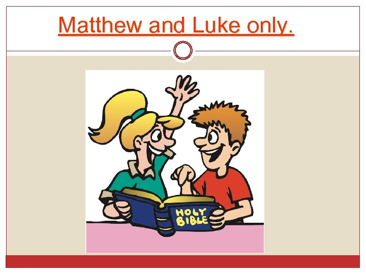 Matthew and Luke only.
