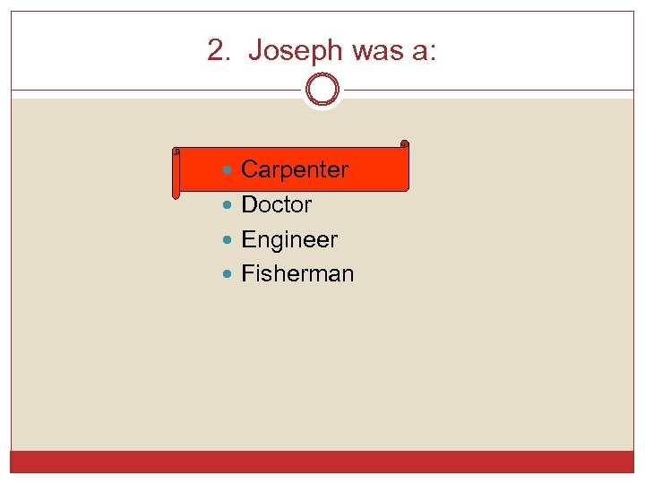 2. Joseph was a: Carpenter Doctor Engineer Fisherman