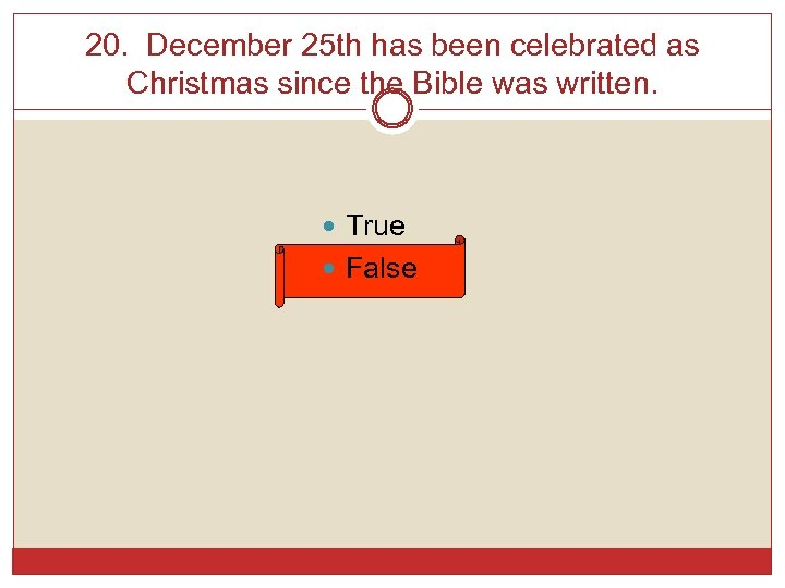 20. December 25 th has been celebrated as Christmas since the Bible was written.