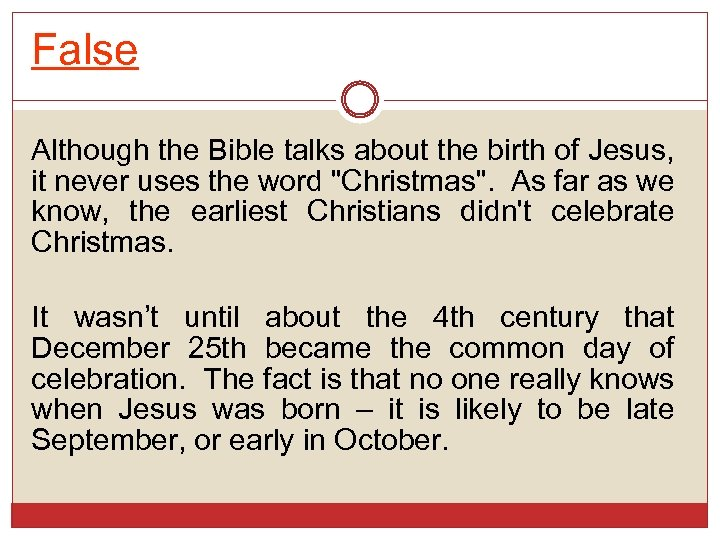 False Although the Bible talks about the birth of Jesus, it never uses the