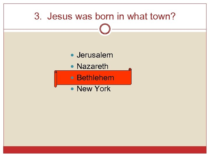 3. Jesus was born in what town? Jerusalem Nazareth Bethlehem New York