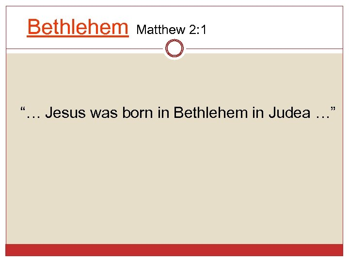 "Bethlehem Matthew 2: 1 ""… Jesus was born in Bethlehem in Judea …"""