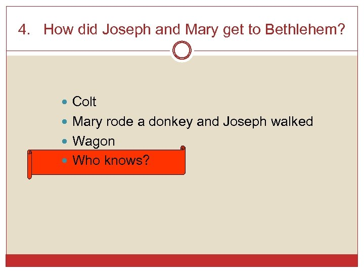 4. How did Joseph and Mary get to Bethlehem? Colt Mary rode a donkey