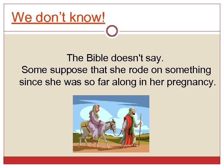 We don't know! The Bible doesn't say. Some suppose that she rode on something