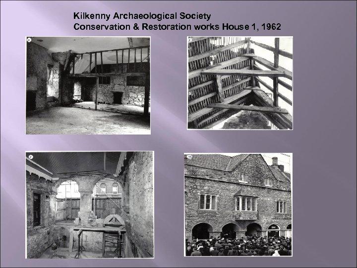 Kilkenny Archaeological Society Conservation & Restoration works House 1, 1962