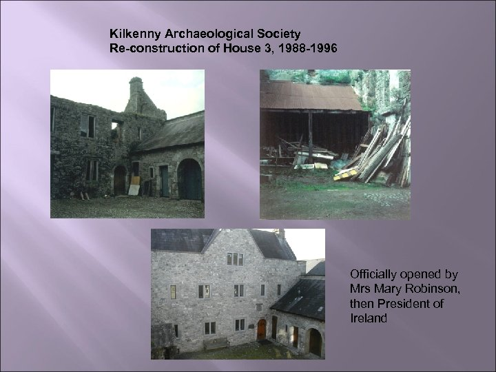 Kilkenny Archaeological Society Re-construction of House 3, 1988 -1996 Officially opened by Mrs Mary