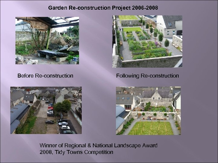 Garden Re-construction Project 2006 -2008 Before Re-construction Following Re-construction Winner of Regional & National