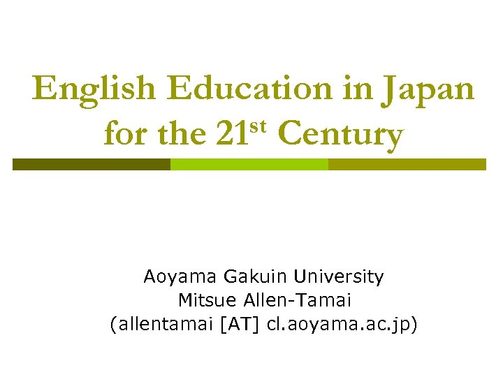 English Education in Japan st Century for the 21 Aoyama Gakuin University Mitsue Allen-Tamai