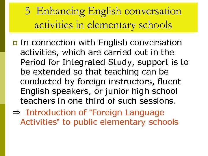 5 Enhancing English conversation activities in elementary schools In connection with English conversation activities,