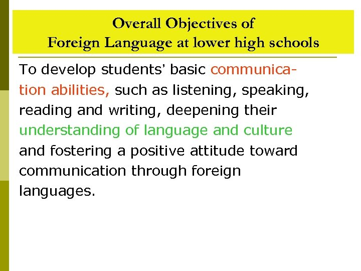 Overall Objectives of Foreign Language at lower high schools To develop students' basic communication