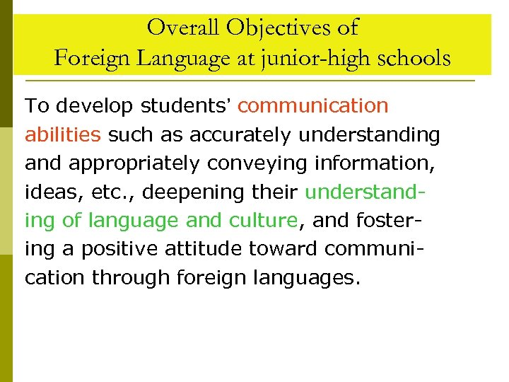 Overall Objectives of Foreign Language at junior-high schools To develop students' communication abilities such