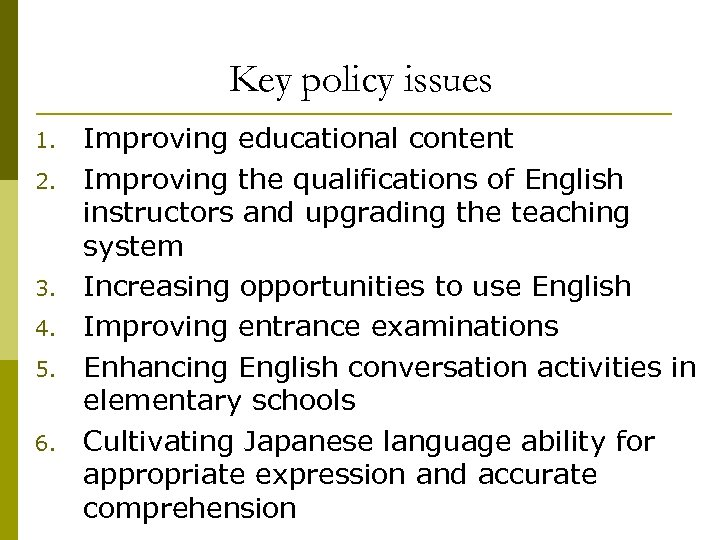 Key policy issues 1. 2. 3. 4. 5. 6. Improving educational content Improving the