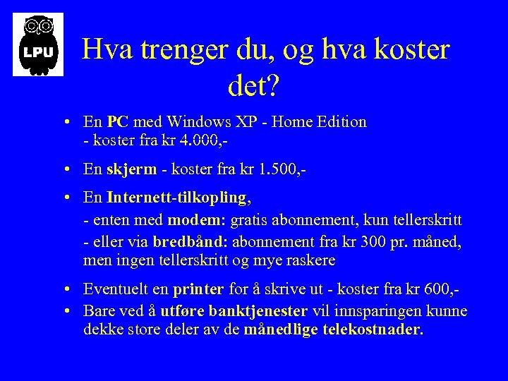 Hva trenger du, og hva koster det? • En PC med Windows XP -