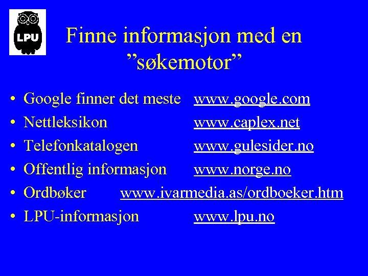"""Finne informasjon med en """"søkemotor"""" • • • Google finner det meste www. google."""