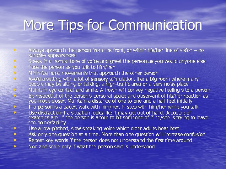 More Tips for Communication • • • • Always approach the person from the