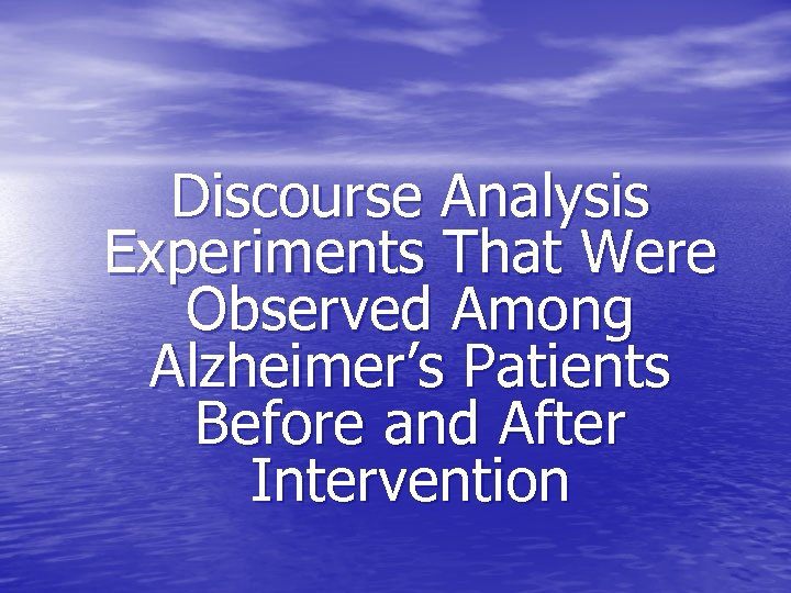 Discourse Analysis Experiments That Were Observed Among Alzheimer's Patients Before and After Intervention