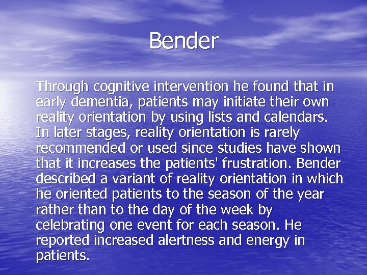 Bender Through cognitive intervention he found that in early dementia, patients may initiate their