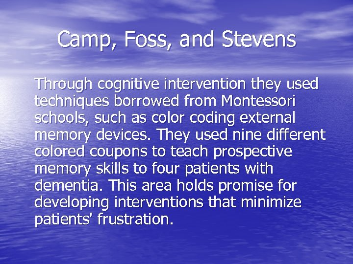 Camp, Foss, and Stevens Through cognitive intervention they used techniques borrowed from Montessori schools,