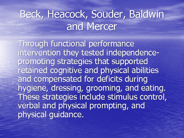 Beck, Heacock, Souder, Baldwin and Mercer Through functional performance intervention they tested independencepromoting strategies