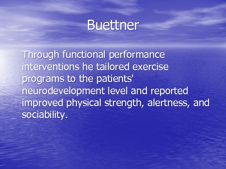 Buettner Through functional performance interventions he tailored exercise programs to the patients' neurodevelopment level
