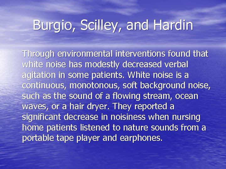 Burgio, Scilley, and Hardin Through environmental interventions found that white noise has modestly decreased