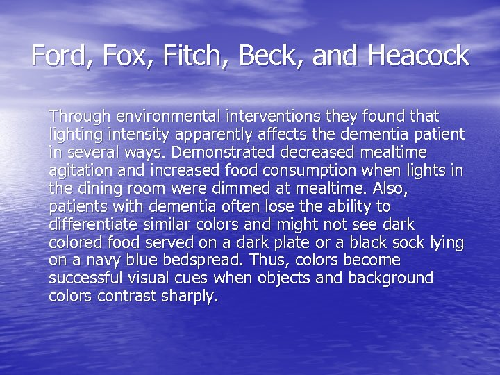 Ford, Fox, Fitch, Beck, and Heacock Through environmental interventions they found that lighting intensity